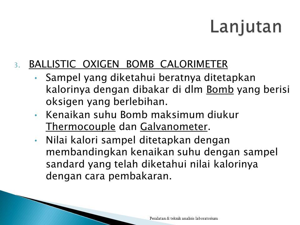 3. BALLISTIC OXIGEN BOMB CALORIMETER Sampel yang diketahui beratnya ditetapkan kalorinya dengan dibakar di dlm Bomb yang berisi oksigen yang berlebiha