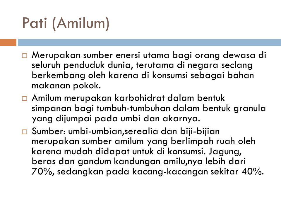 Pati (Amilum)  Merupakan sumber enersi utama bagi orang dewasa di seluruh penduduk dunia, terutama di negara seclang berkembang oleh karena di konsumsi sebagai bahan makanan pokok.