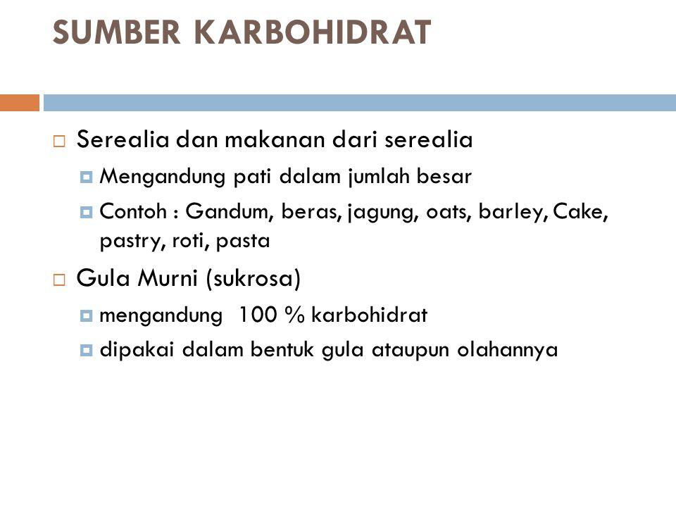 SUMBER KARBOHIDRAT  Serealia dan makanan dari serealia  Mengandung pati dalam jumlah besar  Contoh : Gandum, beras, jagung, oats, barley, Cake, pas