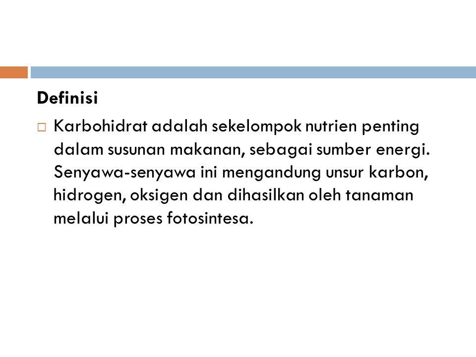 Definisi  Karbohidrat adalah sekelompok nutrien penting dalam susunan makanan, sebagai sumber energi.