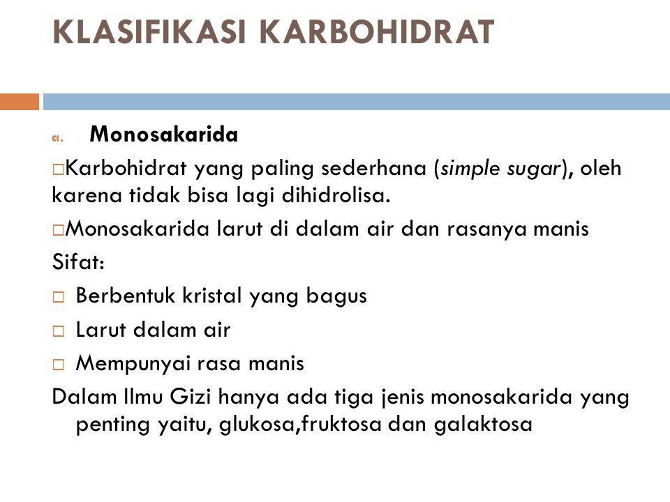 KLASIFIKASI KARBOHIDRAT a. Monosakarida  Karbohidrat yang paling sederhana (simple sugar), oleh karena tidak bisa lagi dihidrolisa.  Monosakarida la