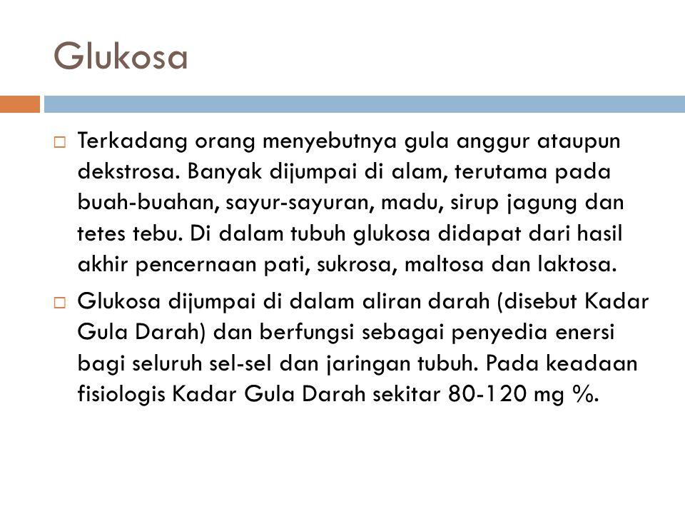 Glukosa  Terkadang orang menyebutnya gula anggur ataupun dekstrosa.