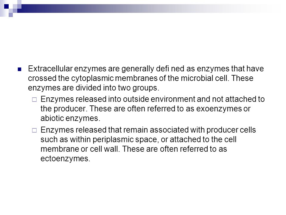 Extracellular enzymes are generally defi ned as enzymes that have crossed the cytoplasmic membranes of the microbial cell.
