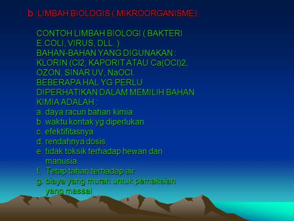 b. LIMBAH BIOLOGIS ( MIKROORGANISME) CONTOH LIMBAH BIOLOGI ( BAKTERI E.COLI, VIRUS, DLL. ) BAHAN-BAHAN YANG DIGUNAKAN : KLORIN (Cl2, KAPORIT ATAU Ca(O