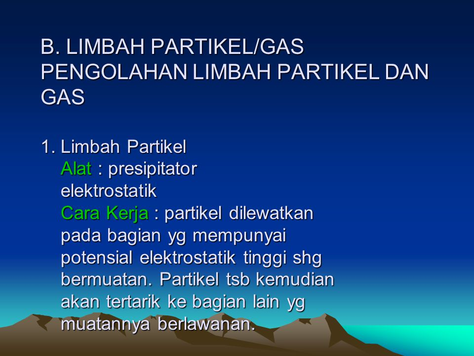 B. LIMBAH PARTIKEL/GAS PENGOLAHAN LIMBAH PARTIKEL DAN GAS 1. Limbah Partikel Alat : presipitator elektrostatik Cara Kerja : partikel dilewatkan pada b
