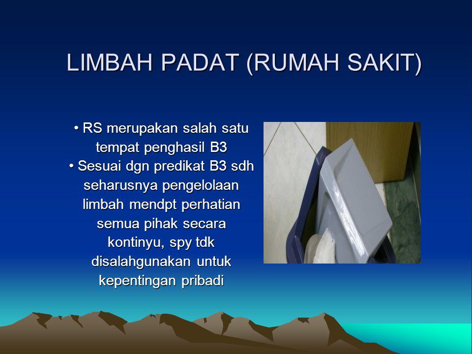 LIMBAH PADAT (RUMAH SAKIT) RS merupakan salah satu RS merupakan salah satu tempat penghasil B3 Sesuai dgn predikat B3 sdh Sesuai dgn predikat B3 sdh s