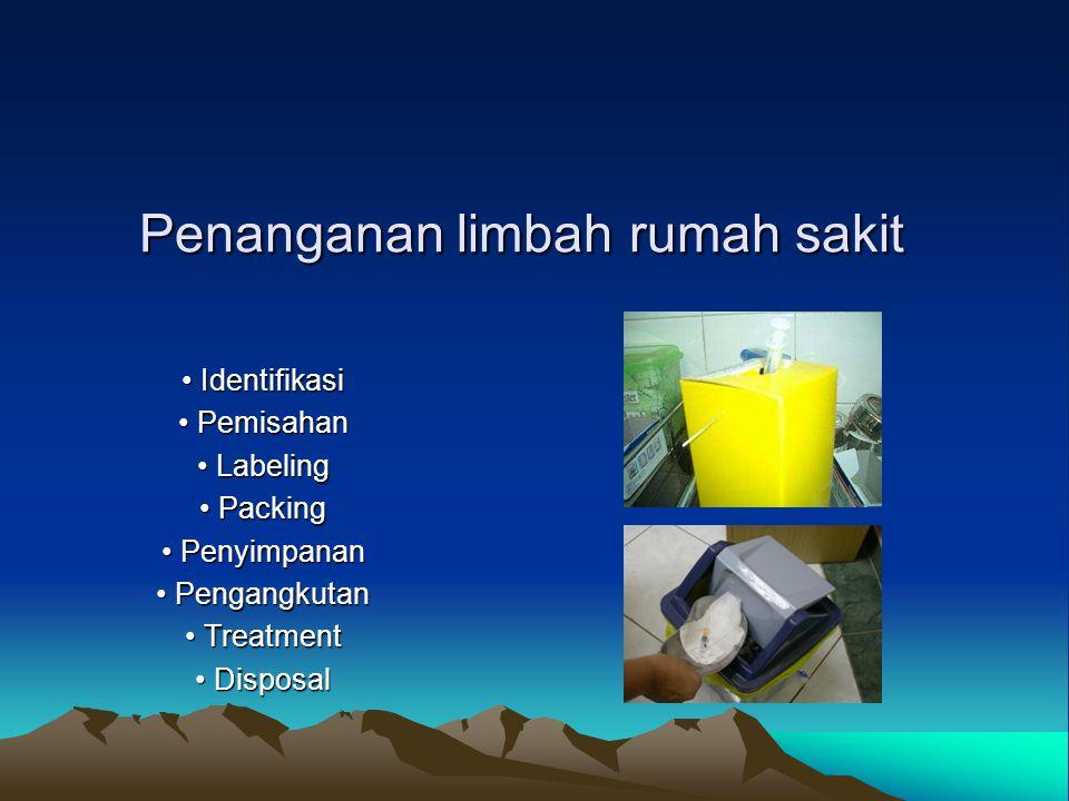 Penanganan limbah rumah sakit Identifikasi Identifikasi Pemisahan Pemisahan Labeling Labeling Packing Packing Penyimpanan Penyimpanan Pengangkutan Pen