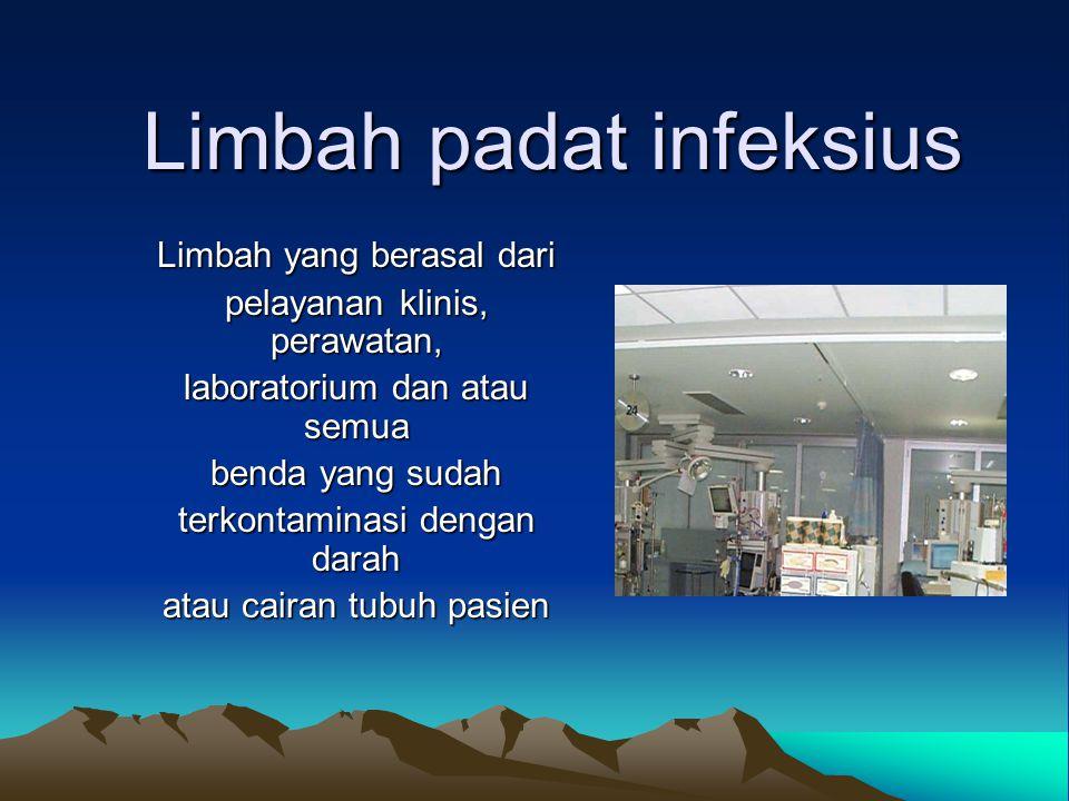 Limbah padat infeksius Limbah yang berasal dari pelayanan klinis, perawatan, laboratorium dan atau semua benda yang sudah terkontaminasi dengan darah