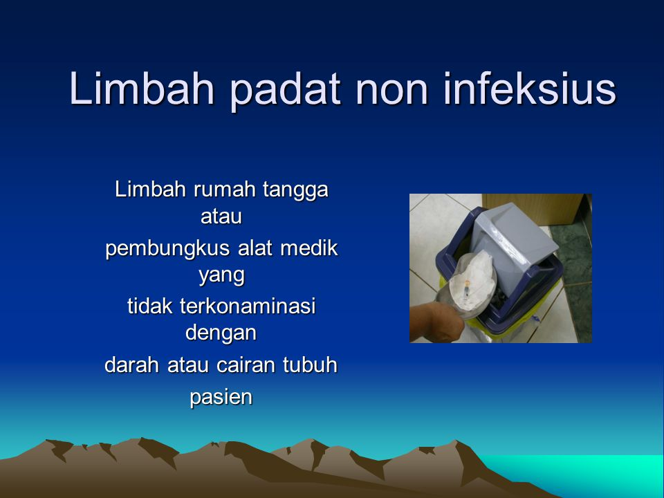 Limbah padat non infeksius Limbah rumah tangga atau pembungkus alat medik yang tidak terkonaminasi dengan darah atau cairan tubuh pasien