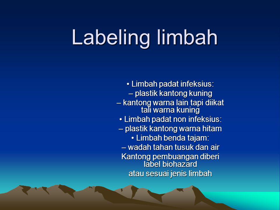 Labeling limbah Limbah padat infeksius: Limbah padat infeksius: – plastik kantong kuning – kantong warna lain tapi diikat tali warna kuning Limbah pad