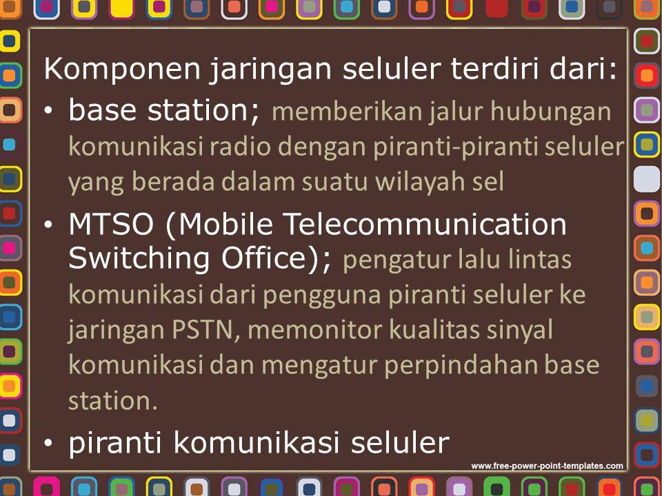 Komponen jaringan seluler terdiri dari: base station; memberikan jalur hubungan komunikasi radio dengan piranti-piranti seluler yang berada dalam suat