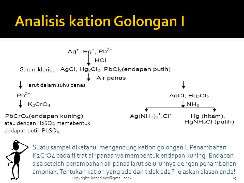 larut dalam suhu panas Garam klorida : atau dengan H2SO4 memebentuk endapan putih PbSO4 Suatu sampel diketahui mengandung kation golongan I.