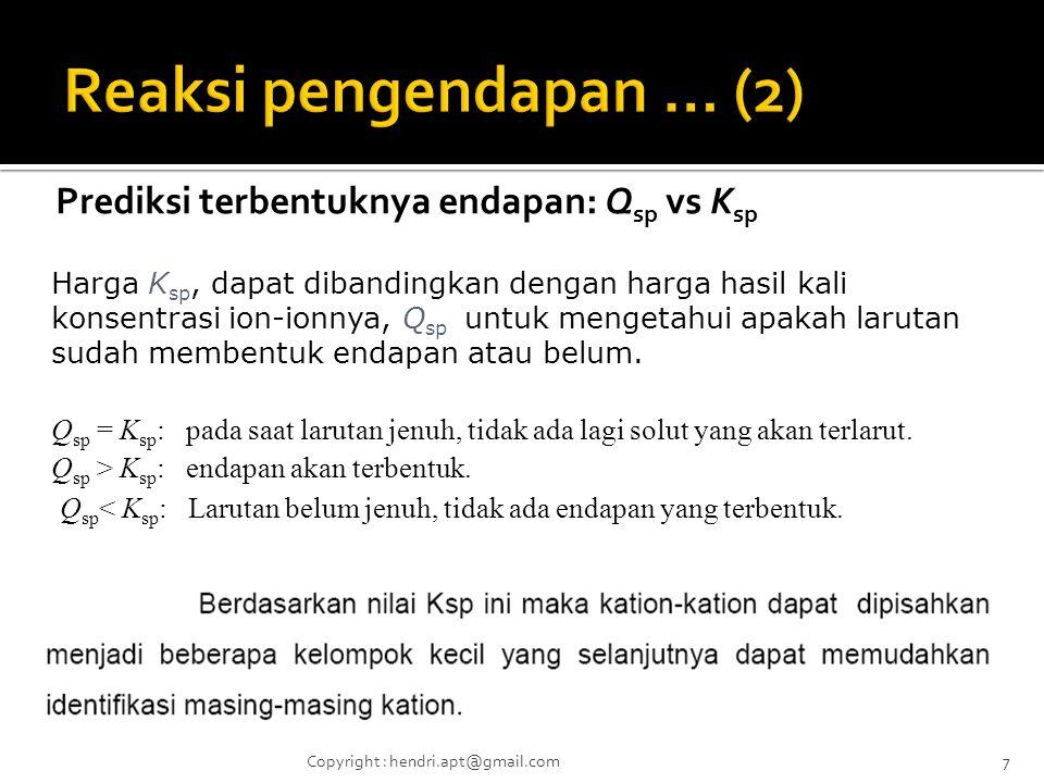 Prediksi terbentuknya endapan: Q sp vs K sp Q sp = K sp : pada saat larutan jenuh, tidak ada lagi solut yang akan terlarut. Q sp > K sp : endapan akan