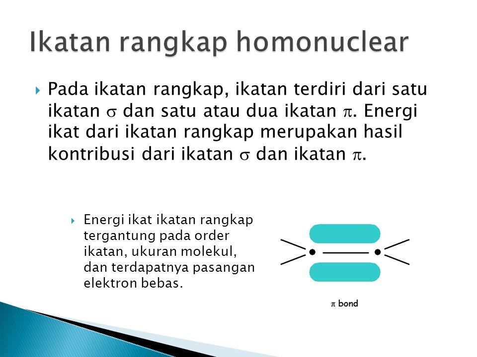  Pada ikatan rangkap, ikatan terdiri dari satu ikatan  dan satu atau dua ikatan . Energi ikat dari ikatan rangkap merupakan hasil kontribusi dari i