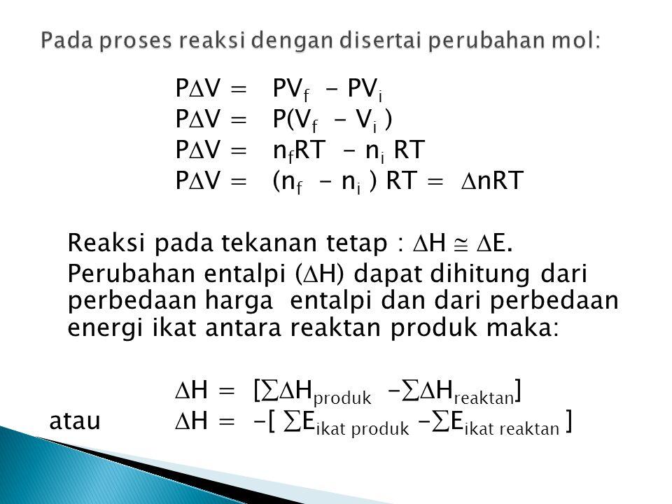 P  V = PV f - PV i P  V = P(V f - V i ) P  V = n f RT - n i RT P  V = (n f - n i ) RT =  nRT Reaksi pada tekanan tetap :  H   E. Perubahan ent