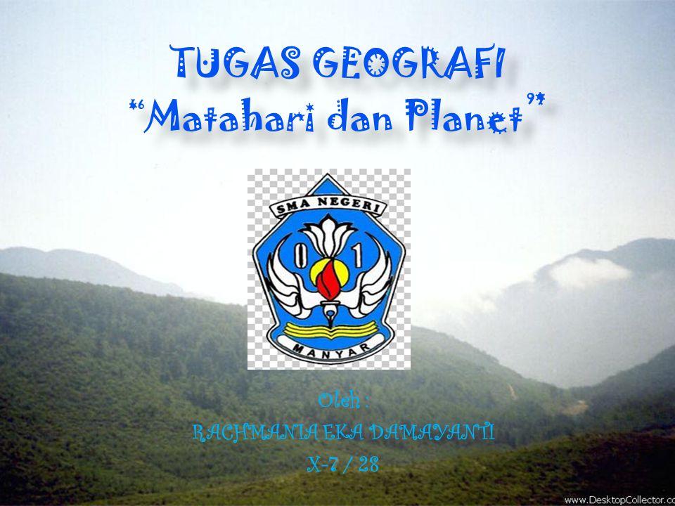 """TUGAS GEOGRAFI """"Matahari dan Planet """" Oleh : RACHMANIA EKA DAMAYANTI X-7 / 28 Oleh : RACHMANIA EKA DAMAYANTI X-7 / 28"""