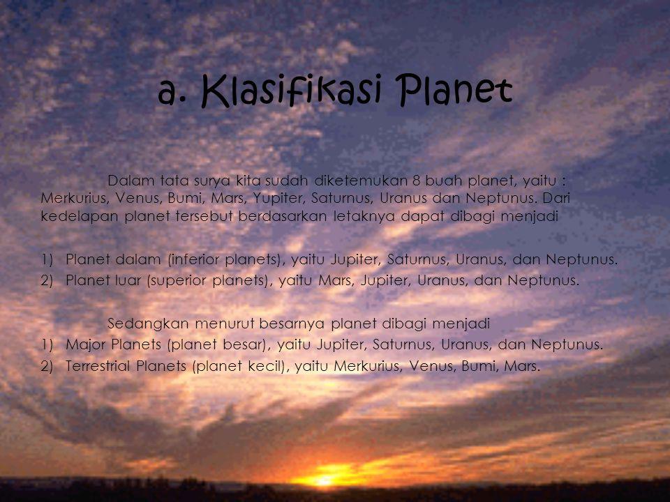 a. Klasifikasi Planet Dalam tata surya kita sudah diketemukan 8 buah planet, yaitu : Merkurius, Venus, Bumi, Mars, Yupiter, Saturnus, Uranus dan Neptu