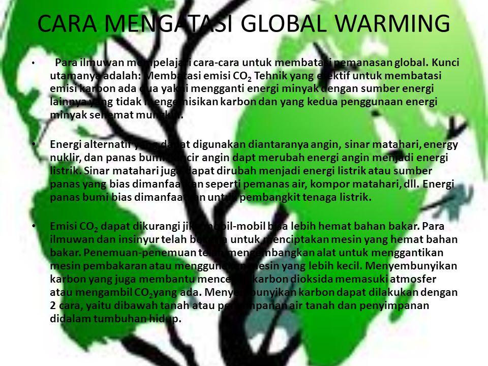CARA MENGATASI GLOBAL WARMING Para ilmuwan mempelajari cara-cara untuk membatasi pemanasan global.
