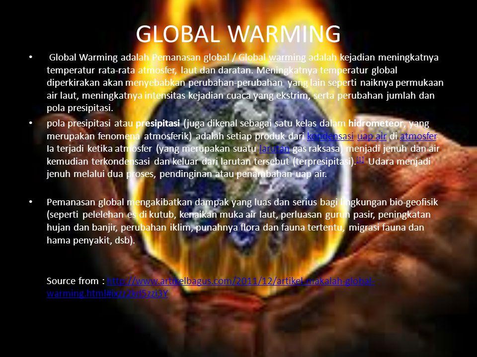 GLOBAL WARMING Global Warming adalah Pemanasan global / Global warming adalah kejadian meningkatnya temperatur rata-rata atmosfer, laut dan daratan.