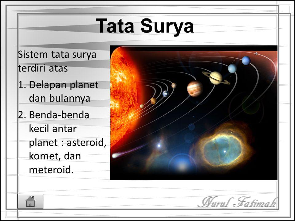 TATA SURYA MATAHARI SEBAGAI PUSAT TATA SURYA PLANET KOME T METEOR SATELIT ASTEROID Matahari Bumi sebagai planet Bulan Sebagai Satelit Susunan lapisan
