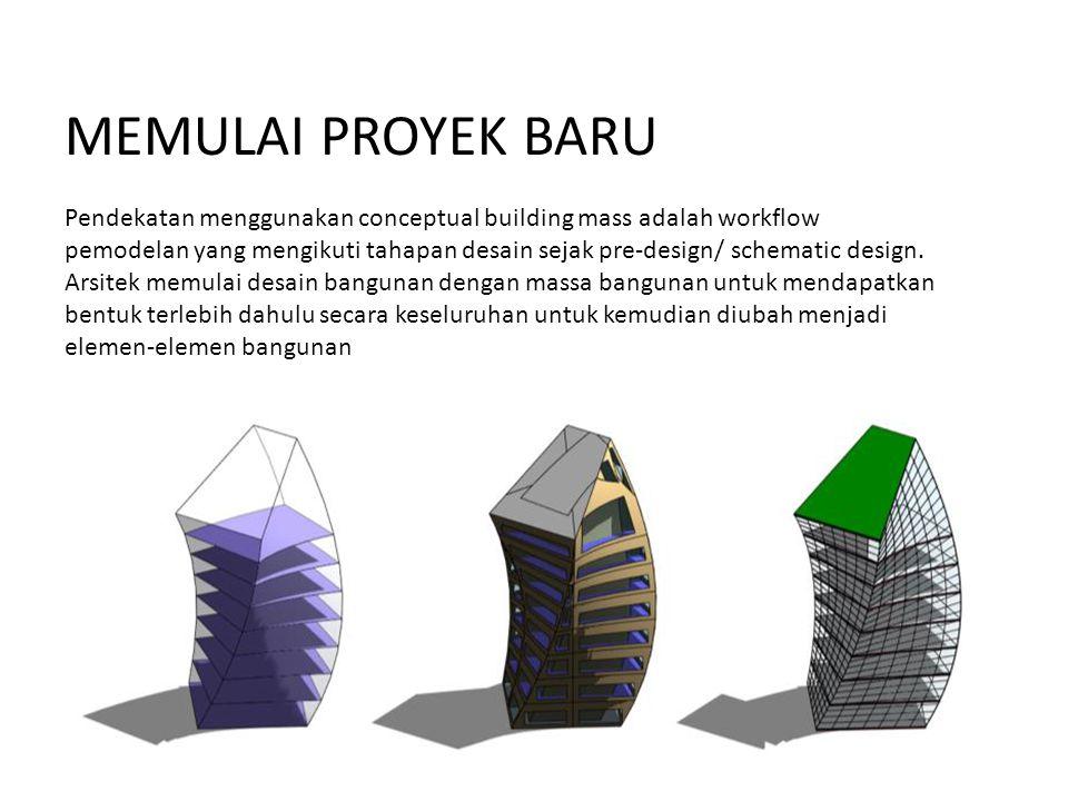 MEMULAI PROYEK BARU Pendekatan menggunakan conceptual building mass adalah workflow pemodelan yang mengikuti tahapan desain sejak pre-design/ schematic design.