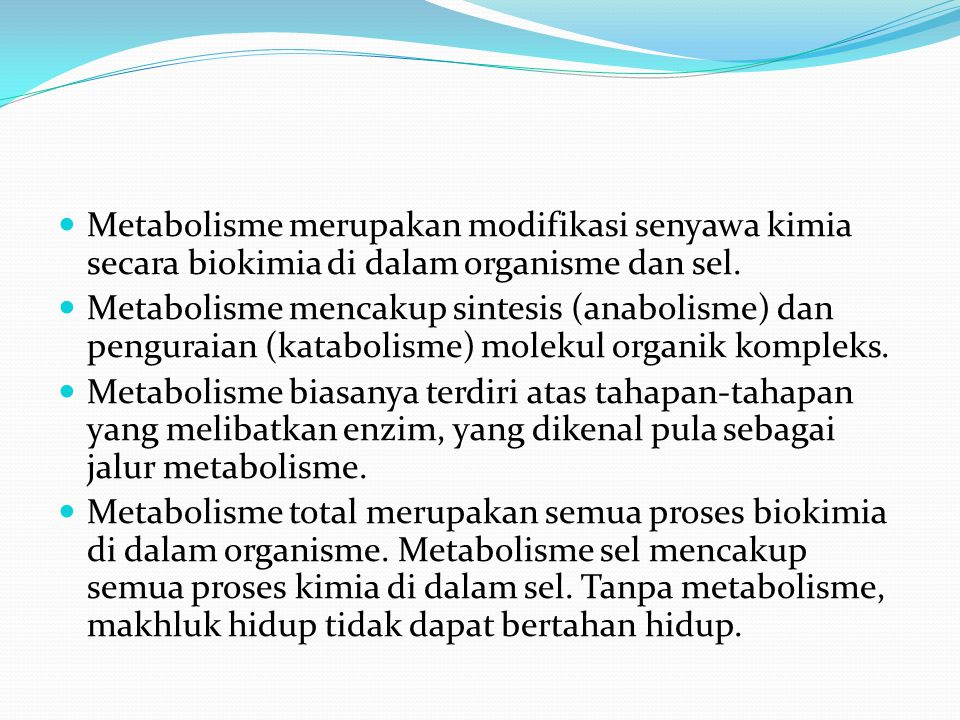 Metabolisme merupakan modifikasi senyawa kimia secara biokimia di dalam organisme dan sel.