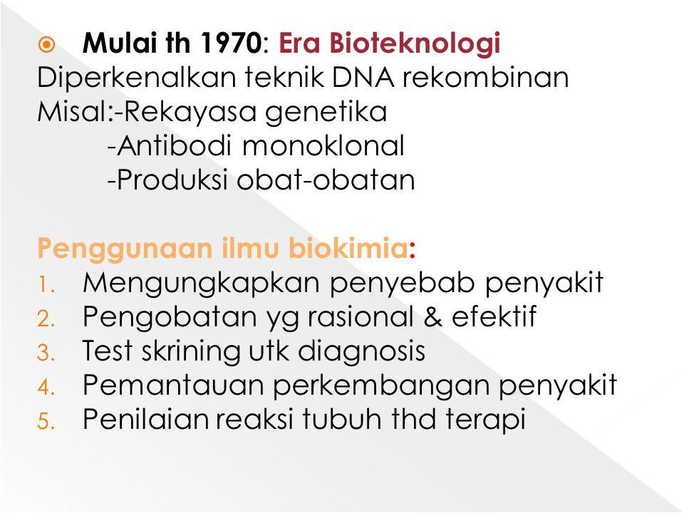  Mulai th 1970 : Era Bioteknologi Diperkenalkan teknik DNA rekombinan Misal:-Rekayasa genetika -Antibodi monoklonal -Produksi obat-obatan Penggunaan