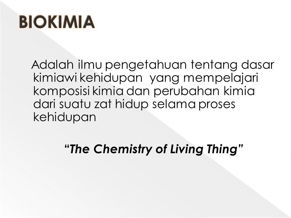 Adalah ilmu pengetahuan tentang dasar kimiawi kehidupan yang mempelajari komposisi kimia dan perubahan kimia dari suatu zat hidup selama proses kehidu