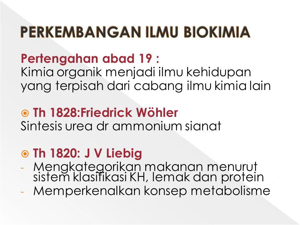 Pertengahan abad 19 : Kimia organik menjadi ilmu kehidupan yang terpisah dari cabang ilmu kimia lain  Th 1828:Friedrick Wöhler Sintesis urea dr ammon