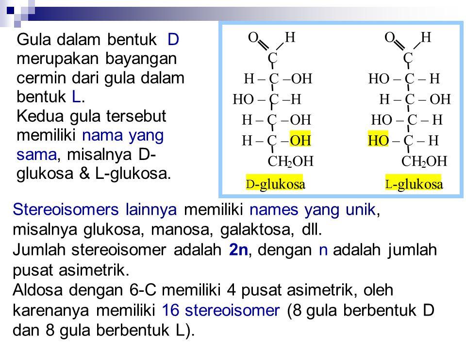 Gula dalam bentuk D merupakan bayangan cermin dari gula dalam bentuk L. Kedua gula tersebut memiliki nama yang sama, misalnya D- glukosa & L-glukosa.