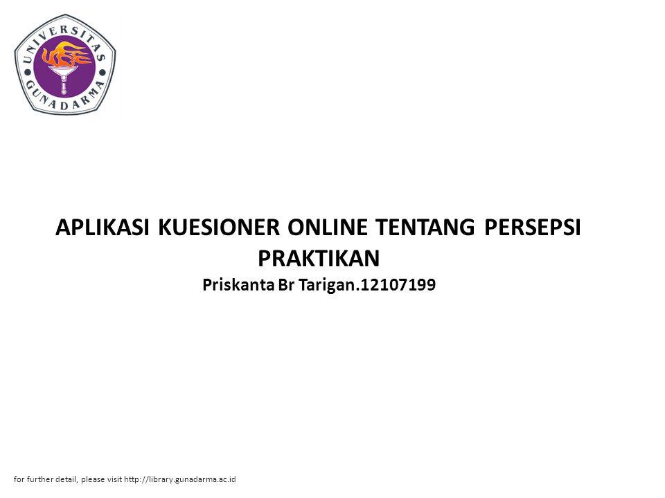 APLIKASI KUESIONER ONLINE TENTANG PERSEPSI PRAKTIKAN Priskanta Br Tarigan.12107199 for further detail, please visit http://library.gunadarma.ac.id