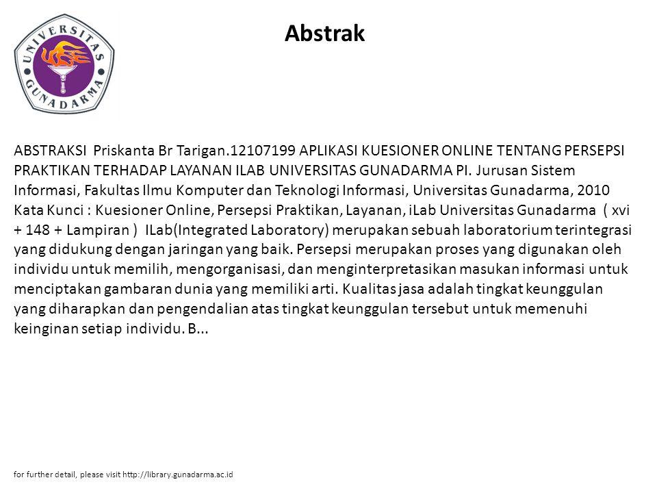 Abstrak ABSTRAKSI Priskanta Br Tarigan.12107199 APLIKASI KUESIONER ONLINE TENTANG PERSEPSI PRAKTIKAN TERHADAP LAYANAN ILAB UNIVERSITAS GUNADARMA PI.