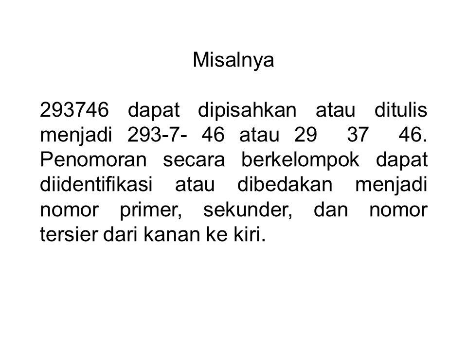 Misalnya 293746 dapat dipisahkan atau ditulis menjadi 293-7- 46 atau 29 37 46.