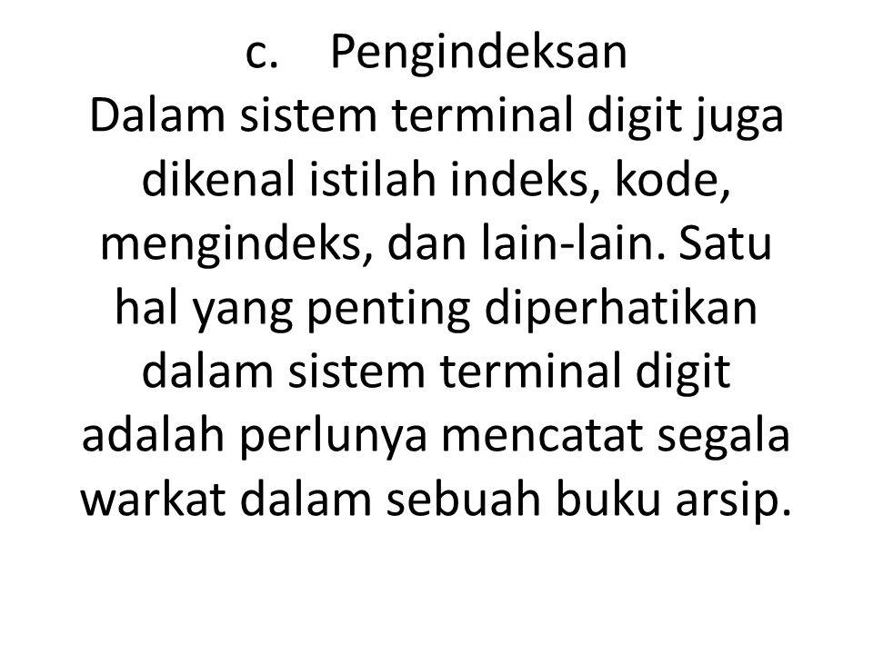 c. Pengindeksan Dalam sistem terminal digit juga dikenal istilah indeks, kode, mengindeks, dan lain-lain. Satu hal yang penting diperhatikan dalam sis