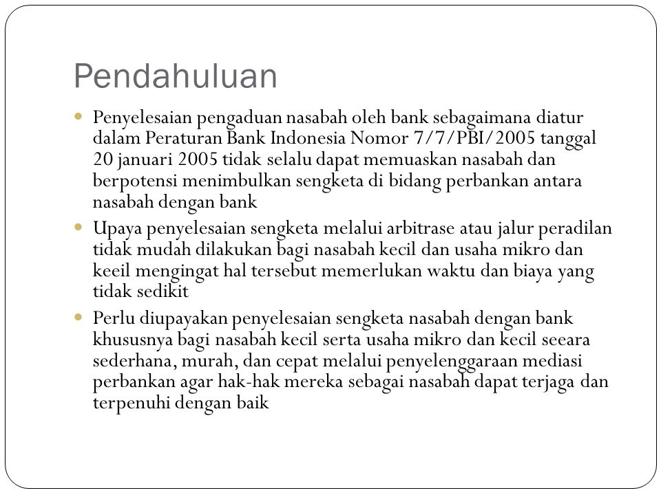 Pendahuluan Penyelesaian pengaduan nasabah oleh bank sebagaimana diatur dalam Peraturan Bank Indonesia Nomor 7/7/PBI/2005 tanggal 20 januari 2005 tida