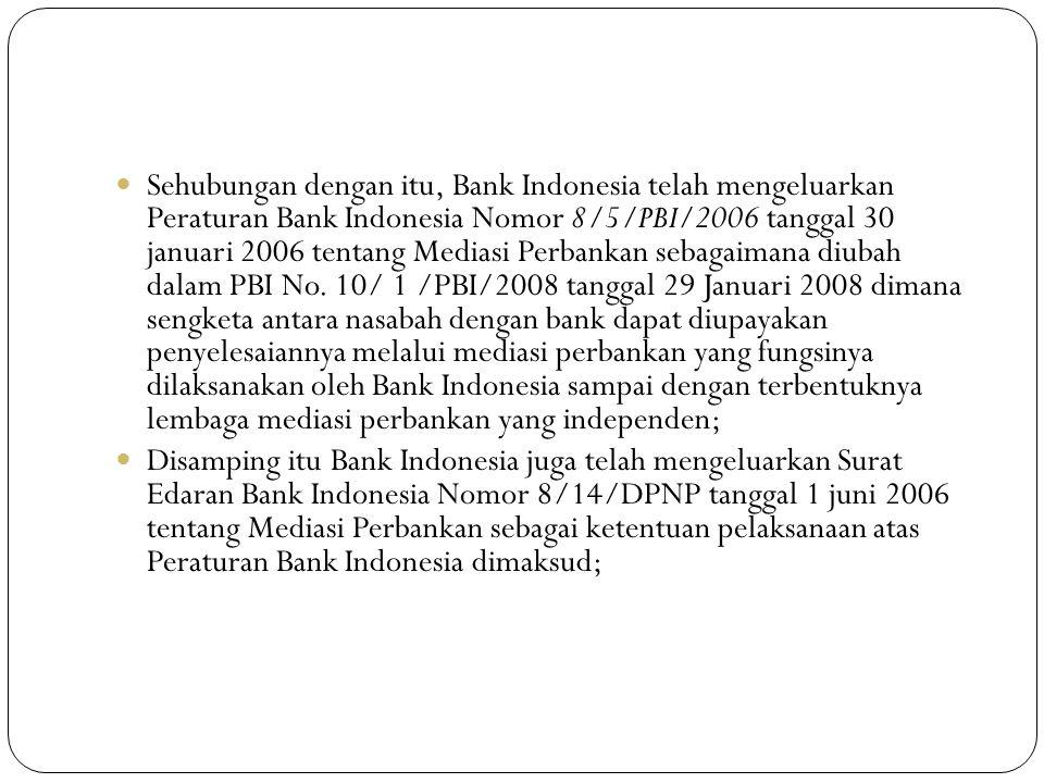 Sehubungan dengan itu, Bank Indonesia telah mengeluarkan Peraturan Bank Indonesia Nomor 8/5/PBI/2006 tanggal 30 januari 2006 tentang Mediasi Perbankan