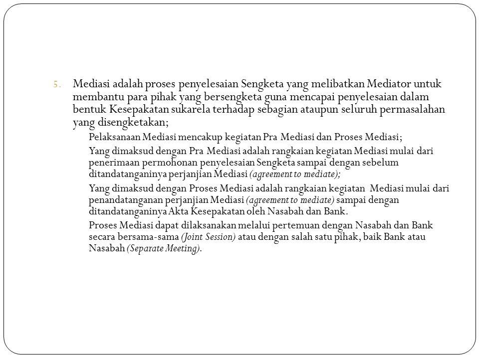 5. Mediasi adalah proses penyelesaian Sengketa yang melibatkan Mediator untuk membantu para pihak yang bersengketa guna mencapai penyelesaian dalam be