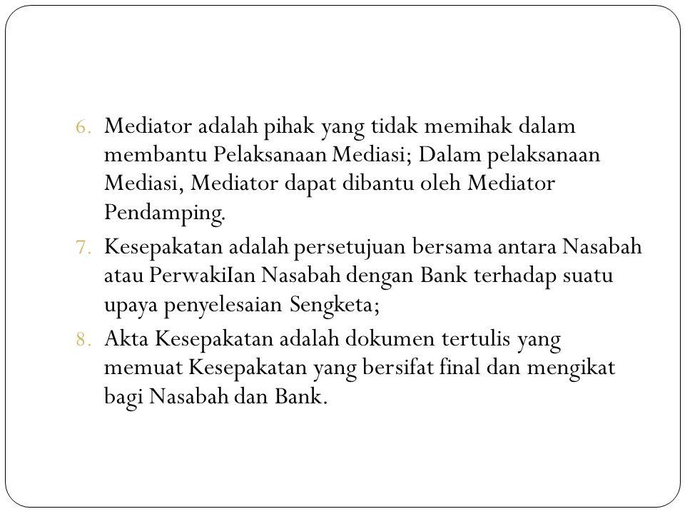 6. Mediator adalah pihak yang tidak memihak dalam membantu Pelaksanaan Mediasi; Dalam pelaksanaan Mediasi, Mediator dapat dibantu oleh Mediator Pendam