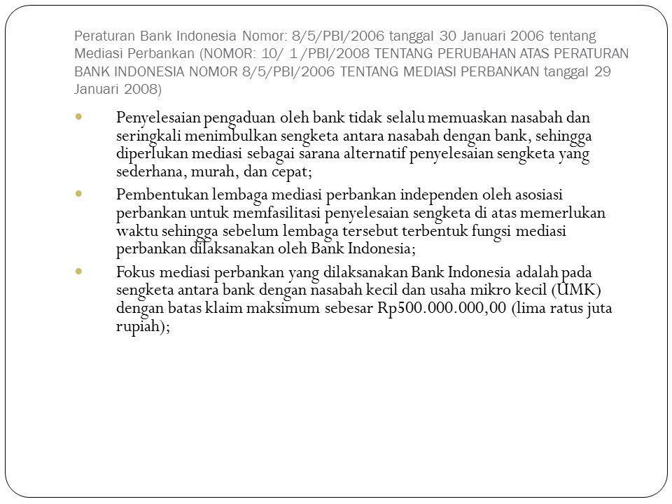 Peraturan Bank Indonesia Nomor: 8/5/PBI/2006 tanggal 30 Januari 2006 tentang Mediasi Perbankan (NOMOR: 10/ 1 /PBI/2008 TENTANG PERUBAHAN ATAS PERATURA