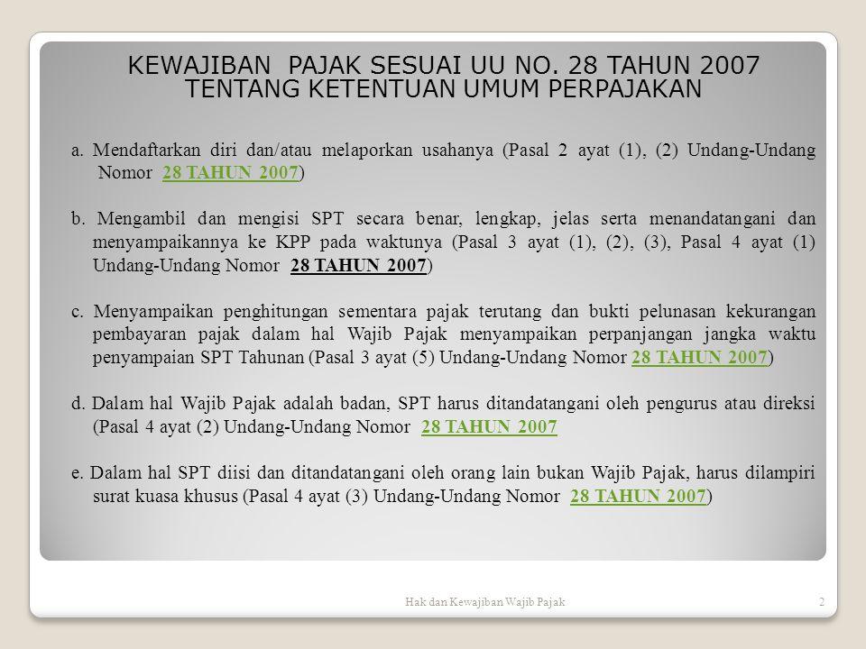 KEWAJIBAN PAJAK SESUAI UU NO. 28 TAHUN 2007 TENTANG KETENTUAN UMUM PERPAJAKAN Hak dan Kewajiban Wajib Pajak2 a. Mendaftarkan diri dan/atau melaporkan