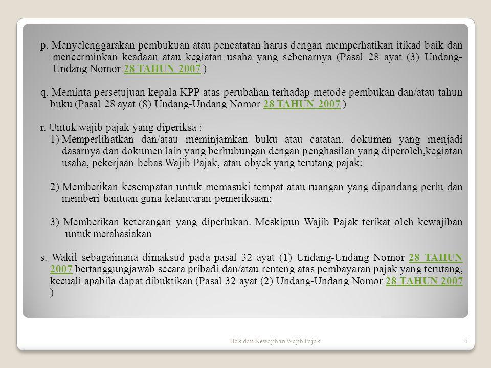 Hak dan Kewajiban Wajib Pajak5 p. Menyelenggarakan pembukuan atau pencatatan harus dengan memperhatikan itikad baik dan mencerminkan keadaan atau kegi