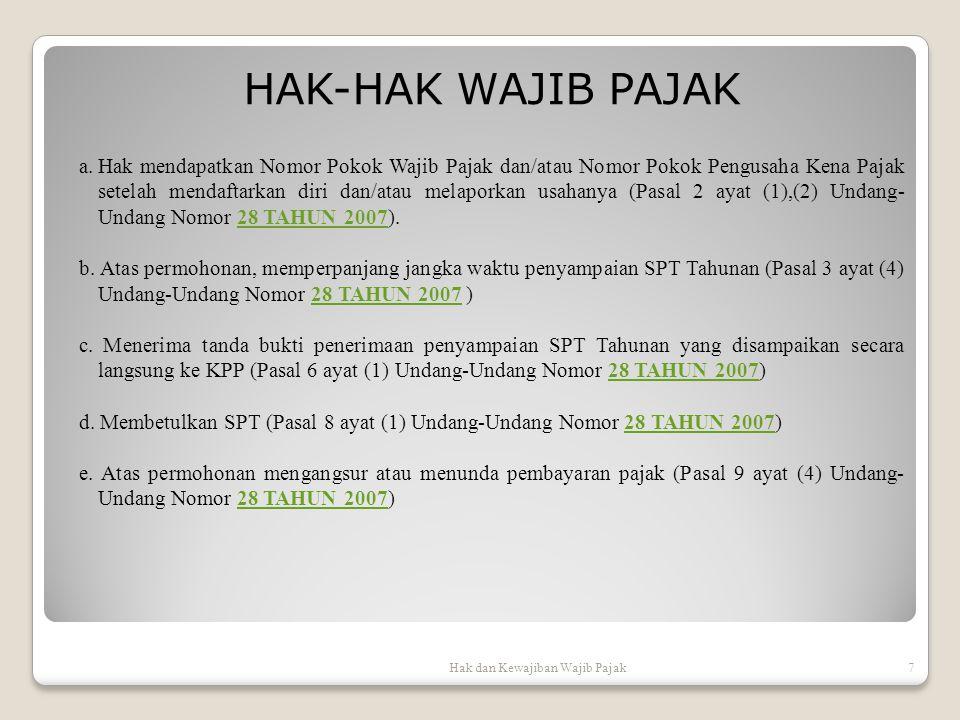 HAK-HAK WAJIB PAJAK Hak dan Kewajiban Wajib Pajak7 a.Hak mendapatkan Nomor Pokok Wajib Pajak dan/atau Nomor Pokok Pengusaha Kena Pajak setelah mendaft