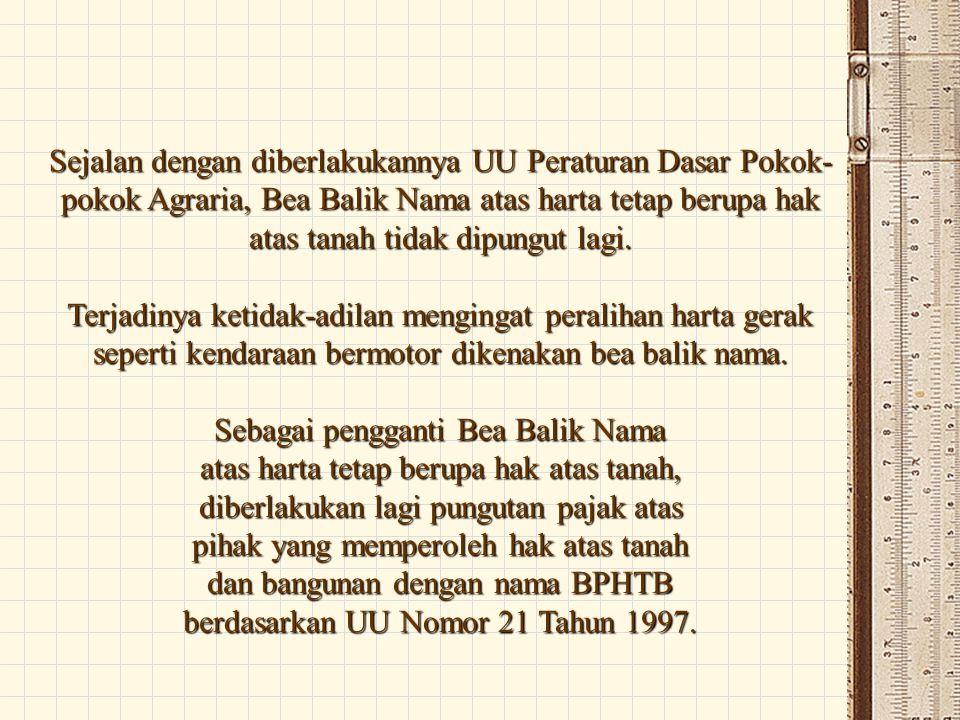 UU TENTANG BPHTB 1.UU No.21/Tahun 1997, berlaku sejak 01 Januari 1998 2.Perppu No.
