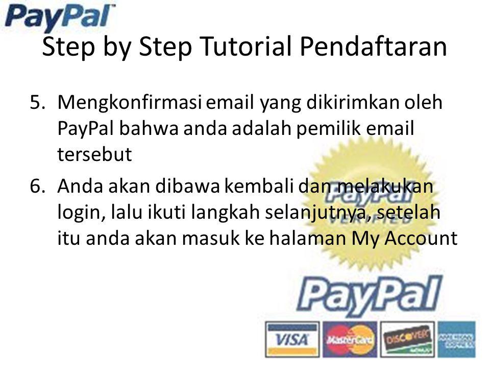 5.Mengkonfirmasi email yang dikirimkan oleh PayPal bahwa anda adalah pemilik email tersebut 6.Anda akan dibawa kembali dan melakukan login, lalu ikuti