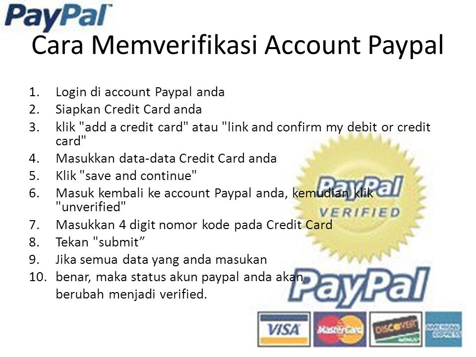 Cara Memverifikasi Account Paypal 1.Login di account Paypal anda 2.Siapkan Credit Card anda 3.klik