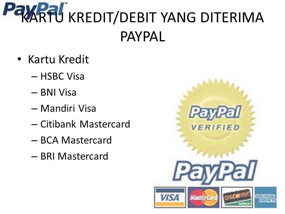 KARTU KREDIT/DEBIT YANG DITERIMA PAYPAL Kartu Kredit – HSBC Visa – BNI Visa – Mandiri Visa – Citibank Mastercard – BCA Mastercard – BRI Mastercard