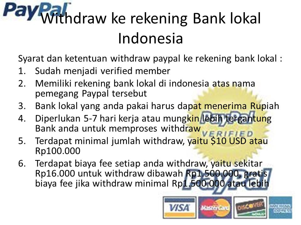 Withdraw ke rekening Bank lokal Indonesia Syarat dan ketentuan withdraw paypal ke rekening bank lokal : 1.Sudah menjadi verified member 2.Memiliki rek
