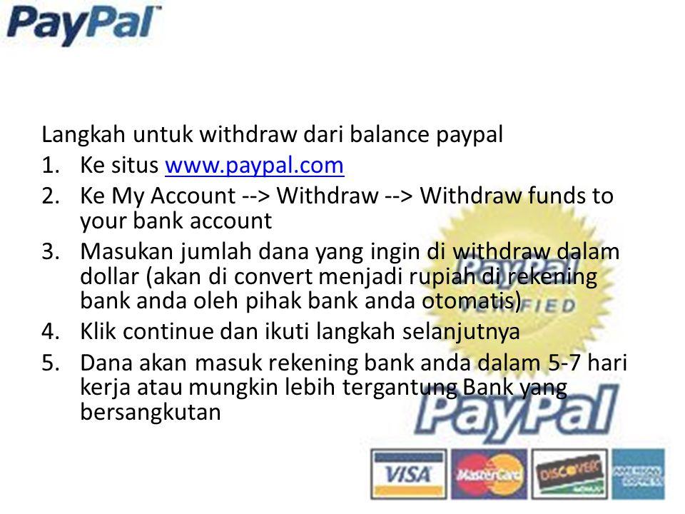 Langkah untuk withdraw dari balance paypal 1.Ke situs www.paypal.comwww.paypal.com 2.Ke My Account --> Withdraw --> Withdraw funds to your bank accoun