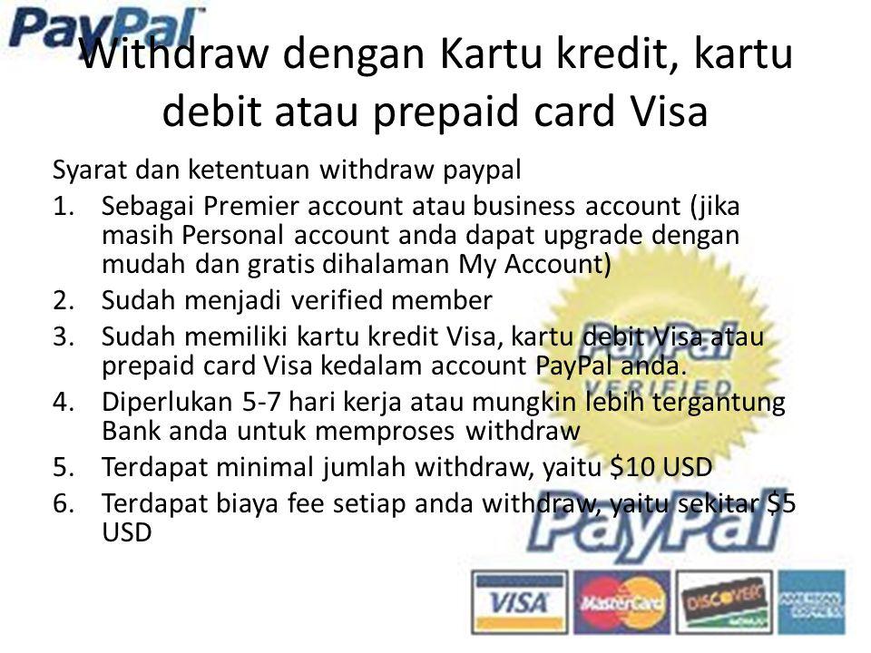 Withdraw dengan Kartu kredit, kartu debit atau prepaid card Visa Syarat dan ketentuan withdraw paypal 1.Sebagai Premier account atau business account