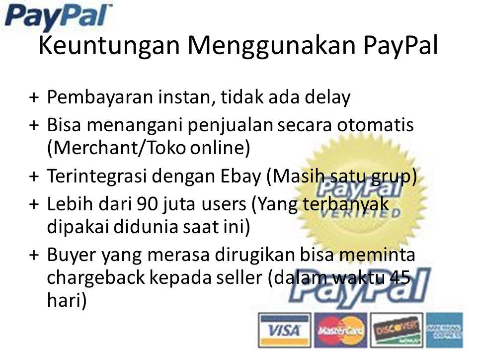 Keuntungan Menggunakan PayPal +Pembayaran instan, tidak ada delay +Bisa menangani penjualan secara otomatis (Merchant/Toko online) +Terintegrasi denga